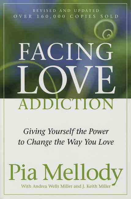 Facing Love Addiction By Mellody, Pia/ Miller, Andrea Wells/ Miller, J. Keith/ Miller, Keith